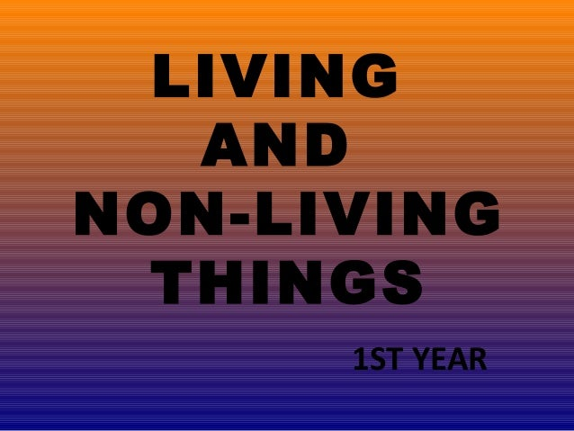 LIVING AND NON-LIVING THINGS 1ST YEAR