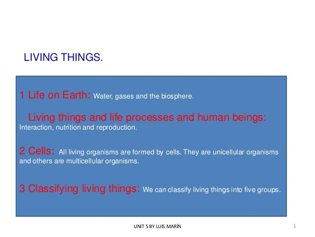 LIVING THINGS.  1 Life on Earth: Water, gases and the biosphere. Living things and life processes and human beings: Intera...