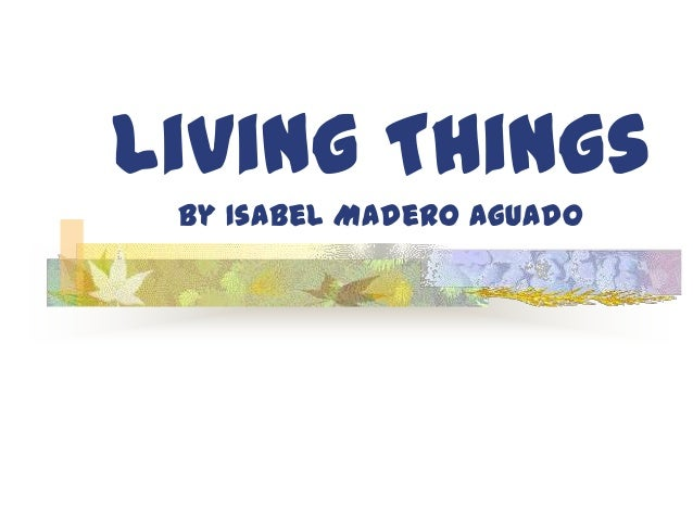 Living Things By Isabel Madero Aguado