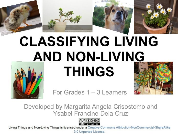 CLASSIFYING LIVING AND NON-LIVING     THINGS         For Grades 1 – 3 LearnersDeveloped by Margarita Angela Crisostomo and...