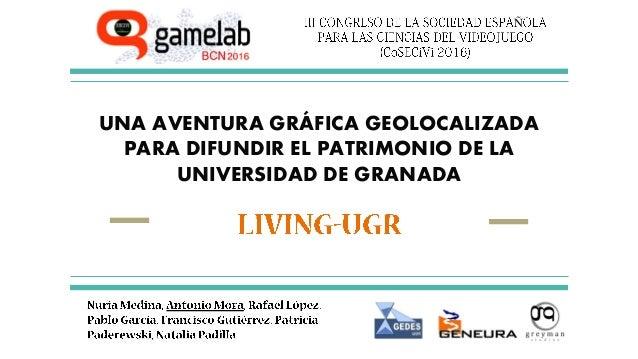 UNA AVENTURA GRÁFICA GEOLOCALIZADA PARA DIFUNDIR EL PATRIMONIO DE LA UNIVERSIDAD DE GRANADA Ñ