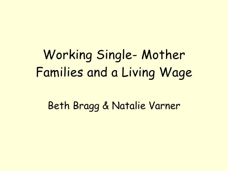 Working Single- Mother Families and a Living Wage Beth Bragg & Natalie Varner