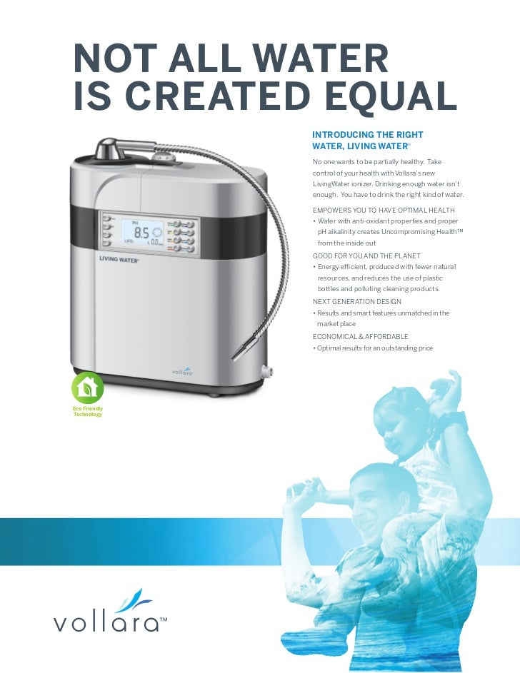 NOT ALL WATERIS CREATED EQUAL               INTRODUCING THE RIGHT               WATER, LIVING WATER®               No one ...