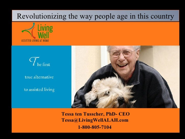 Tessa ten Tusscher, PhD- CEO Tessa@LivingWellALAH.com  1-800-805-7104   Revolutionizing the way people age in this country