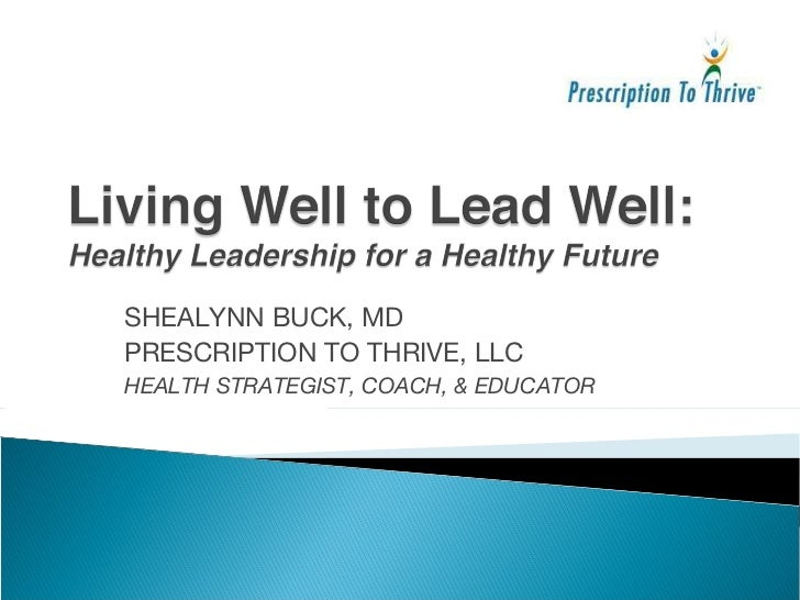SHEALYNN BUCK, MD PRESCRIPTION TO THRIVE, LLC HEALTH STRATEGIST, COACH, & EDUCATOR
