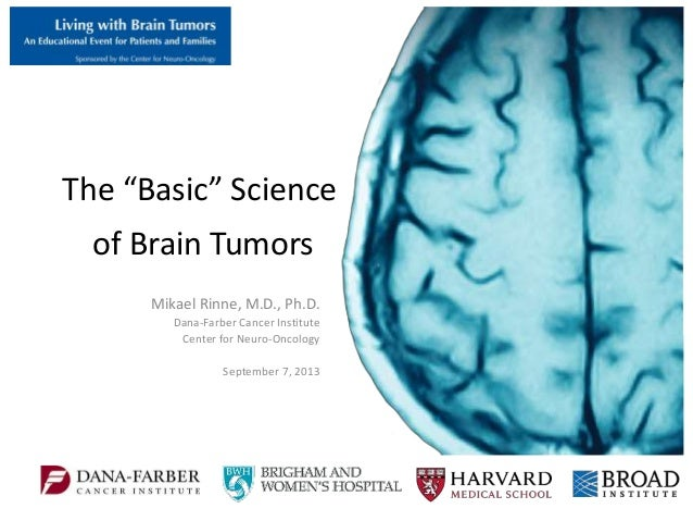 "The ""Basic"" Science Mikael Rinne, M.D., Ph.D. Dana-Farber Cancer Institute Center for Neuro-Oncology September 7, 2013 of ..."