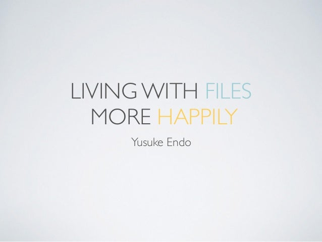 LIVING WITH FILES  MORE HAPPILY Yusuke Endo