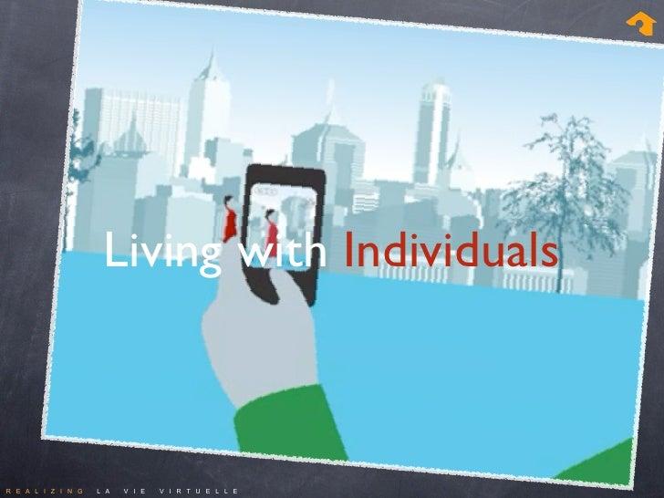 Living with Individuals    R E A L I Z I N G   L A   V I E   V I R T U E L L E
