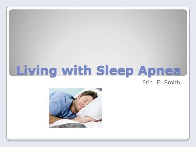 Living with Sleep Apnea                 Erin. E. Smith
