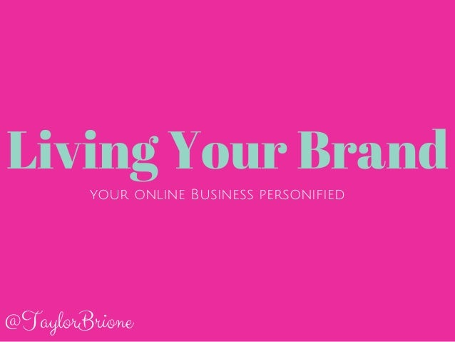 Living Your Brand  your online Business personified  @TaylorBrione