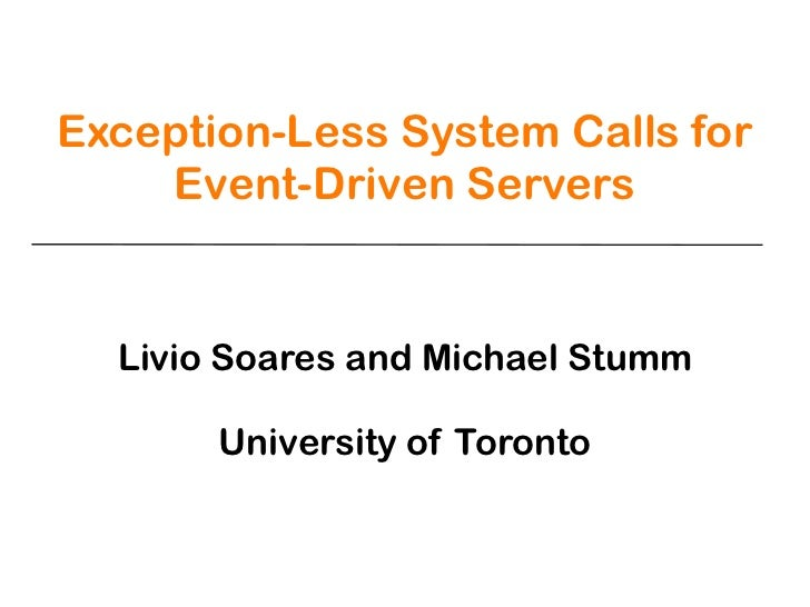 Exception-Less System Calls for    Event-Driven Servers  Livio Soares and Michael Stumm       University of Toronto