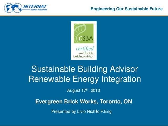 Engineering Our Sustainable Future Sustainable Building Advisor Renewable Energy Integration August 17th, 2013 Evergreen B...