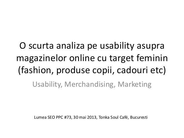 O scurta analiza pe usability asupramagazinelor online cu target feminin(fashion, produse copii, cadouri etc)Usability, Me...