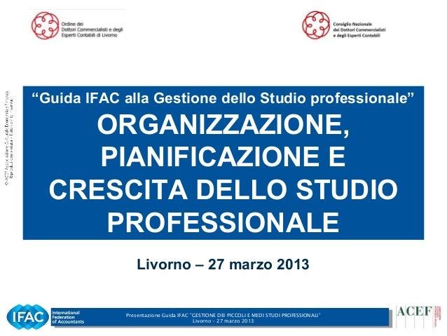 """""""Guida IFAC alla Gestione dello Studio professionale""""    ORGANIZZAZIONE,     PIANIFICAZIONE E  CRESCITA DELLO STUDIO     P..."""