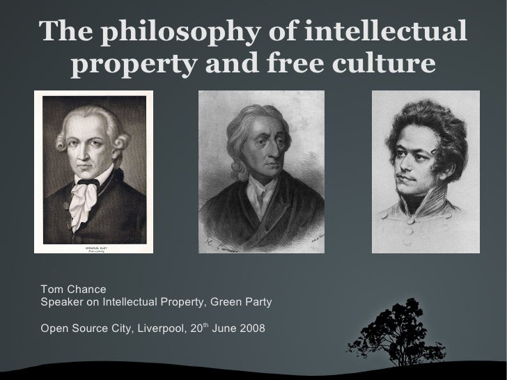 The philosophy of intellectual   property and free culture     Tom Chance Speaker on Intellectual Property, Green Party  O...