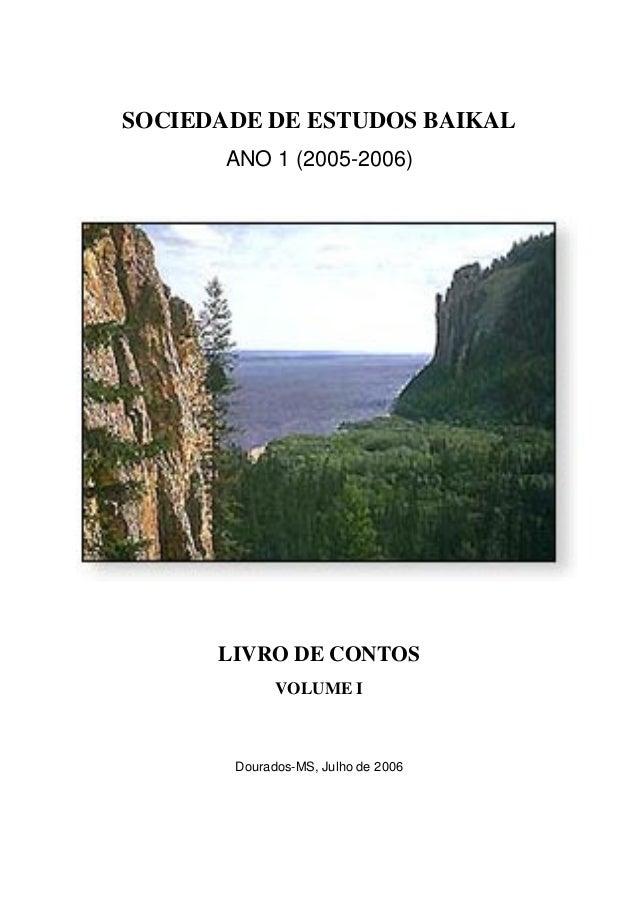 SOCIEDADE DE ESTUDOS BAIKAL ANO 1 (2005-2006) LIVRO DE CONTOS VOLUME I Dourados-MS, Julho de 2006