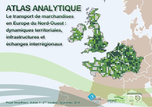 ATLAS ANALYTIQUE Le transport de marchandises  en Europe du Nord-Ouest :  dynamiques territoriales,  infrastructures et  é...