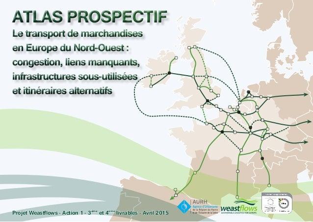 ATLAS PROSPECTIF Le transport de marchandises en Europe du Nord-Ouest : congestion, liens manquants, infrastructures sous-...