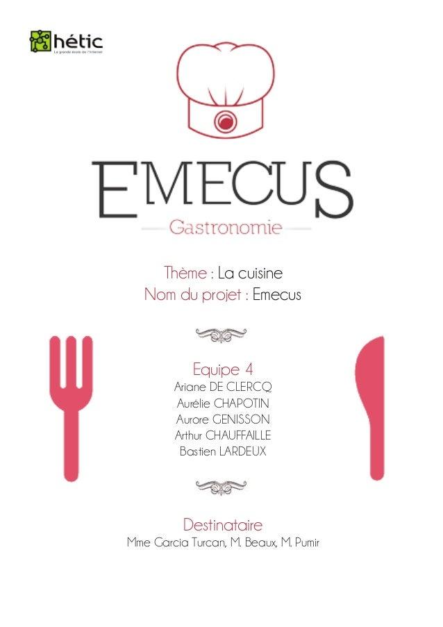 Thème : La cuisineNom du projet : EmecusEquipe 4Ariane DE CLERCQAurélie CHAPOTINAurore GENISSONArthur CHAUFFAILLEBastien L...