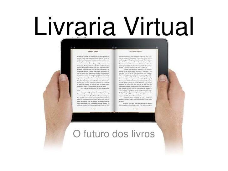 Livraria Virtual<br />O futuro dos livros<br />