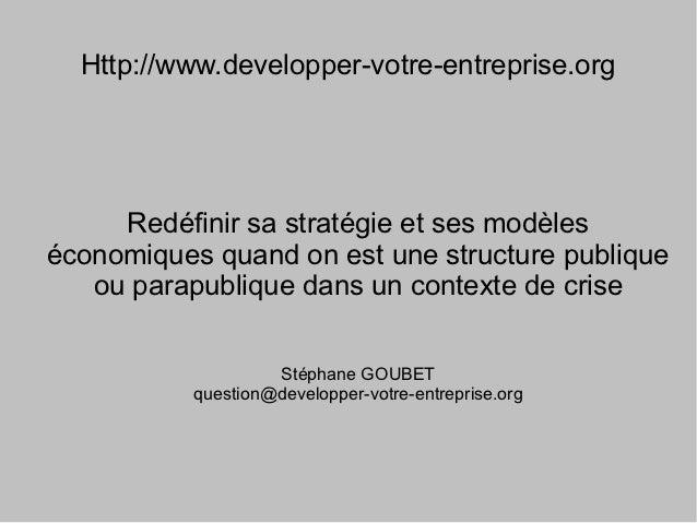 Http://www.developper-votre-entreprise.org     Redéfinir sa stratégie et ses modèleséconomiques quand on est une structure...