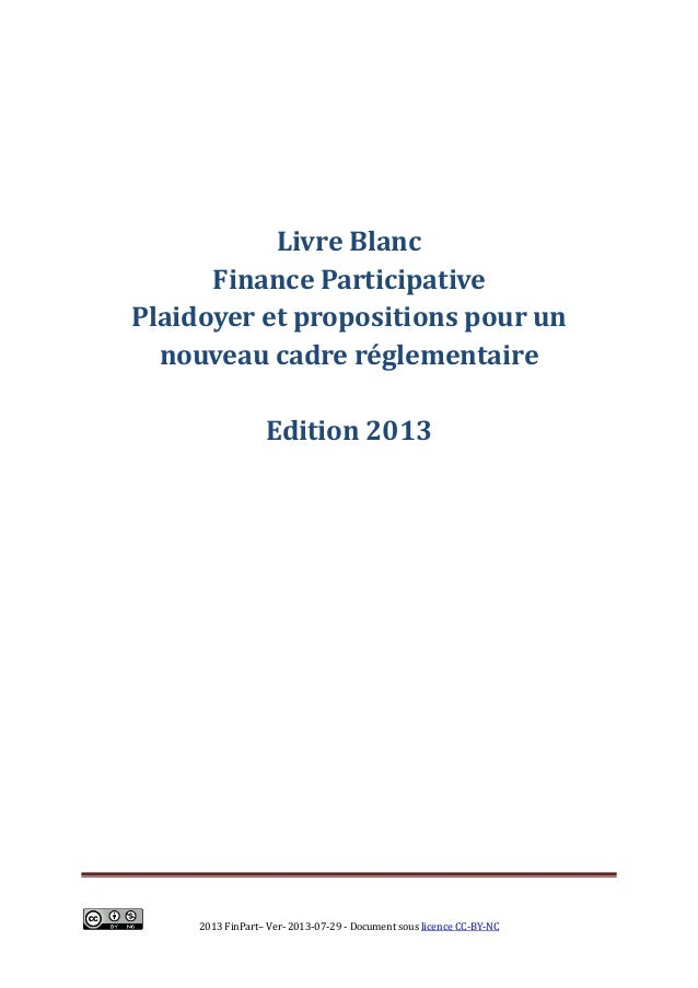 2013 FinPart– Ver- 2013-07-29 - Document sous licence CC-BY-NC Livre Blanc Finance Participative Plaidoyer et propositions...