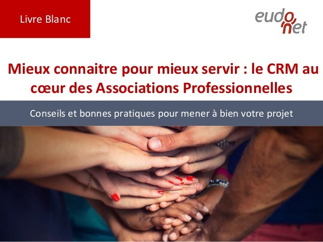 Livre Blanc Mieux connaitre pour mieux servir : le CRM au cœur des Associations Professionnelles Conseils et bonnes pratiq...