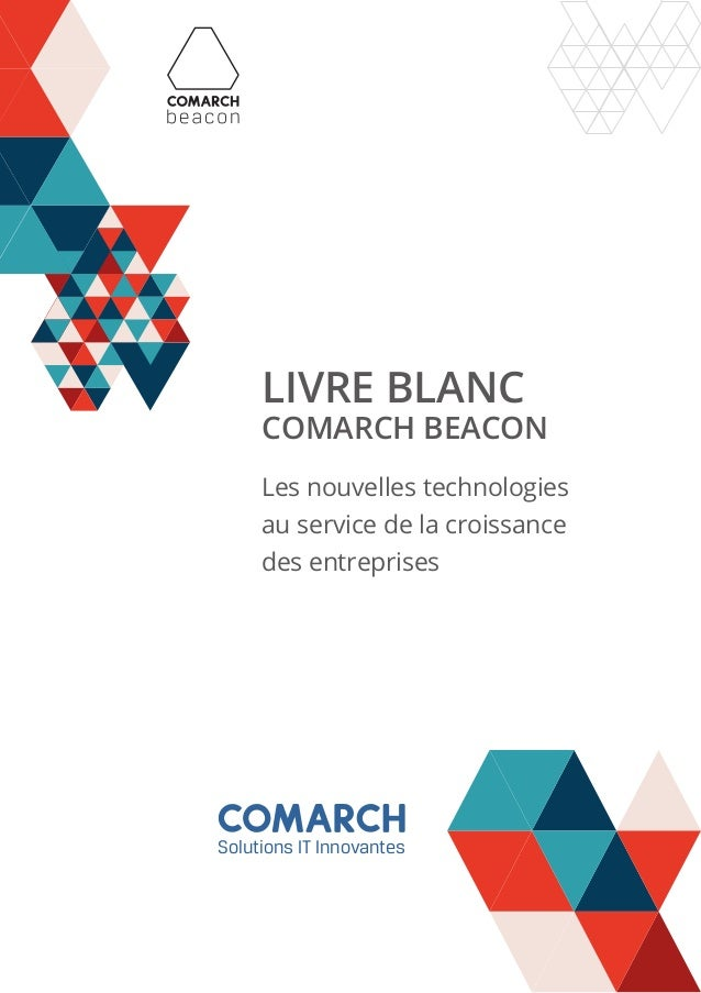 LIVRE BLANC  COMARCH BEACON  Les nouvelles technologies au service de la croissance des entreprises  Solutions IT Innovant...