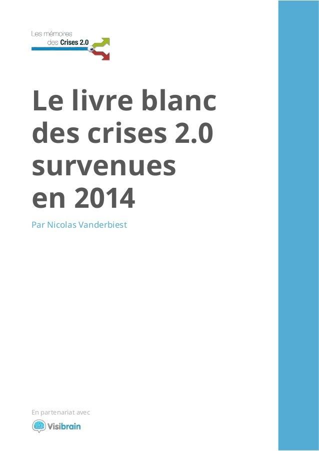 1 Le livre blanc des crises 2.0 survenues en 2014 En partenariat avec Par Nicolas Vanderbiest
