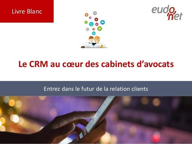 Livre Blanc Le CRM au cœur des cabinets d'avocats Entrez dans le futur de la relation clients