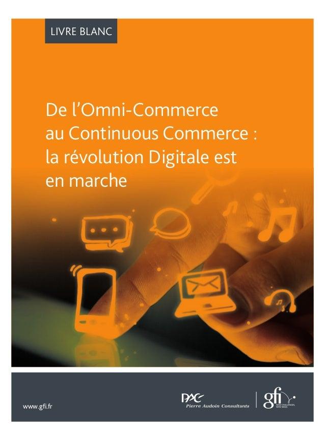 LIVRE BLANC www.gfi.fr De l'Omni-Commerce au Continuous Commerce : la révolution Digitale est en marche