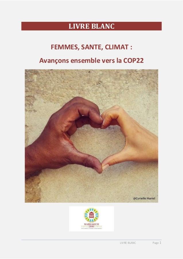 LIVRE BLANC Page 1 LIVRE BLANC FEMMES, SANTE, CLIMAT : Avançons ensemble vers la COP22