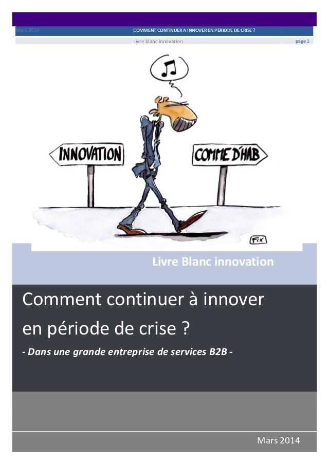 Mars  2014   COMMENT  CONTINUER  A  INNOVER  EN  PERIODE  DE  CRISE  ?           Livre  blan...