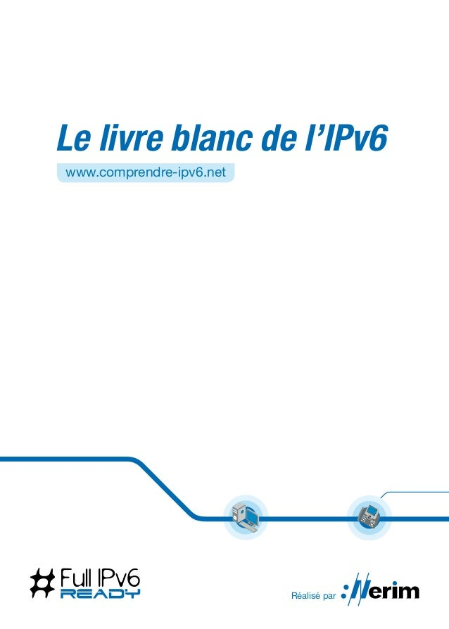 Le livre blanc de l'IPv6www.comprendre-ipv6.net                          Réalisé par