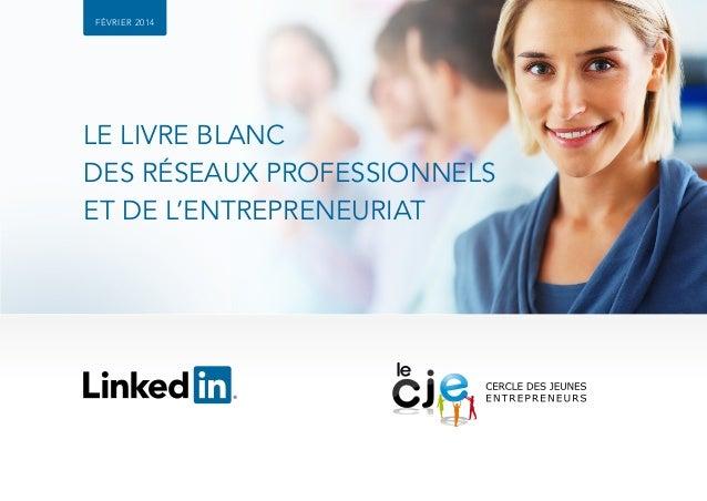 FÉVRIER 2014  LE LIVRE BLANC  DES RÉSEAUX PROFESSIONNELS  ET DE L'ENTREPRENEURIAT