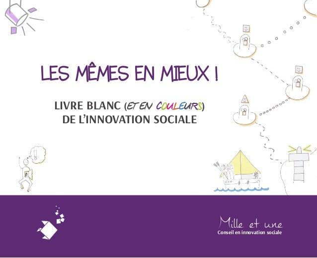 Conseil en innovation sociale  DE L'INNOVATION SOCIALE  LIVRE BLANC (ET EN COULEURS) LES MÊMES EN MIEUX !