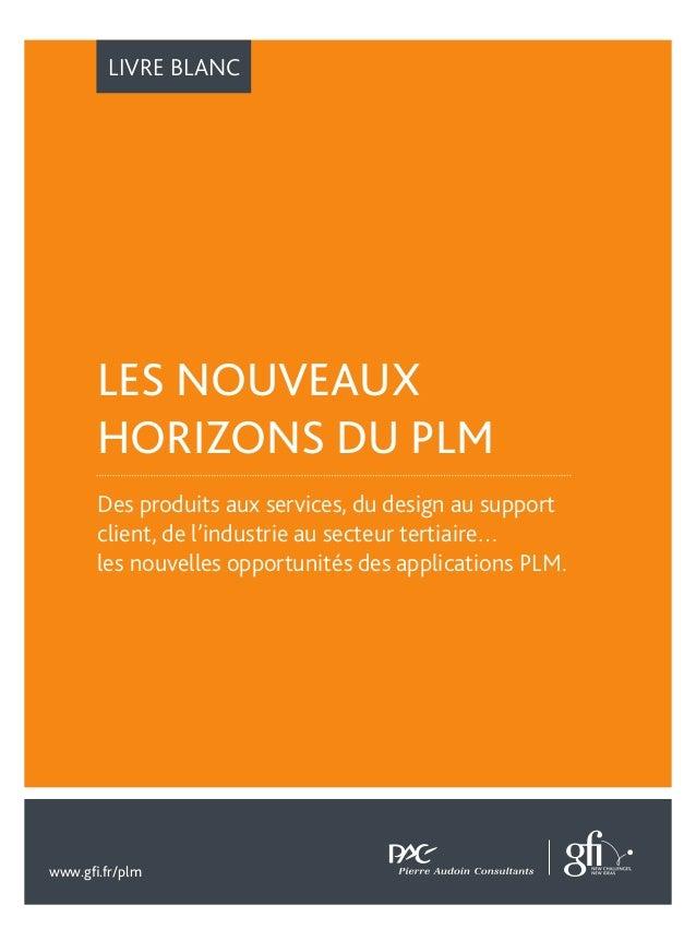 LIVRE BLANC  LES NOUVEAUX  HORIZONS DU PLM  Des produits aux services, du design au support  client, de l'industrie au sec...