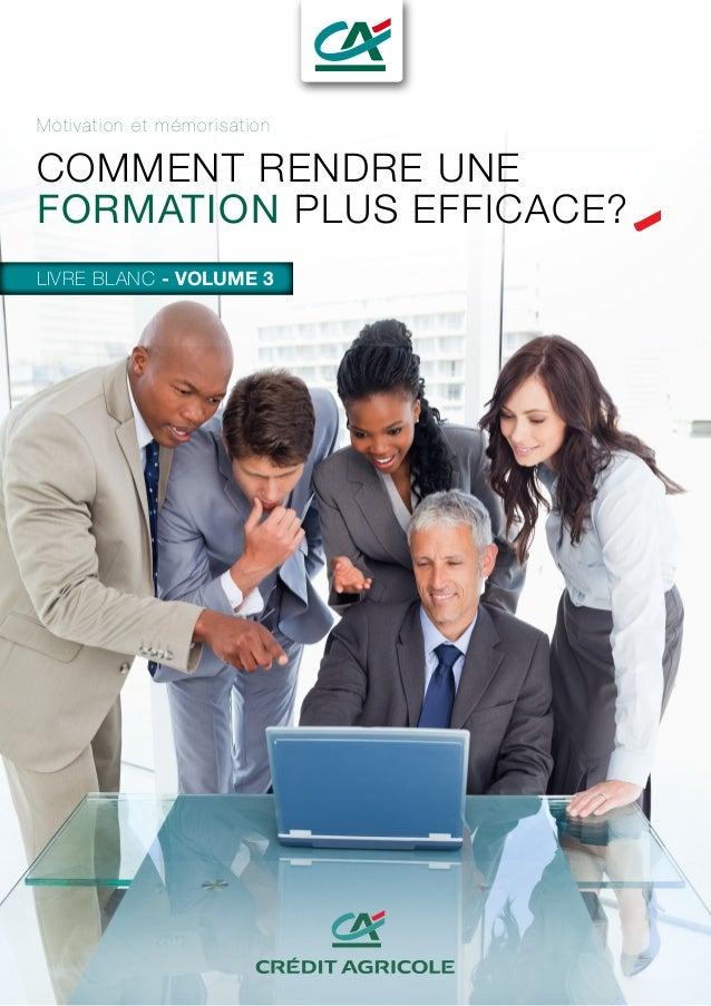 Motivation et mémorisation COMMENT RENDRE UNE FORMATION PLUS EFFICACE? LIVRE BLANC - VOLUME 3