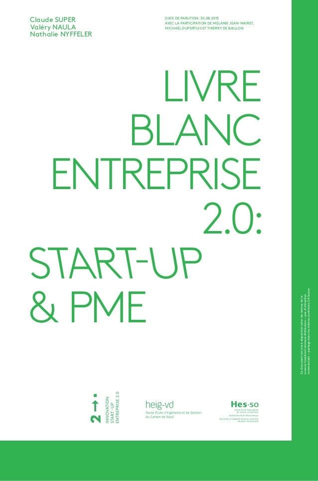 Entreprise 2.0: Start-up et PME 1 LIVRE BLANC ENTREPRISE  START-UP & PME Claude SUPER Valéry NAULA Nathalie NYFFELER DA...