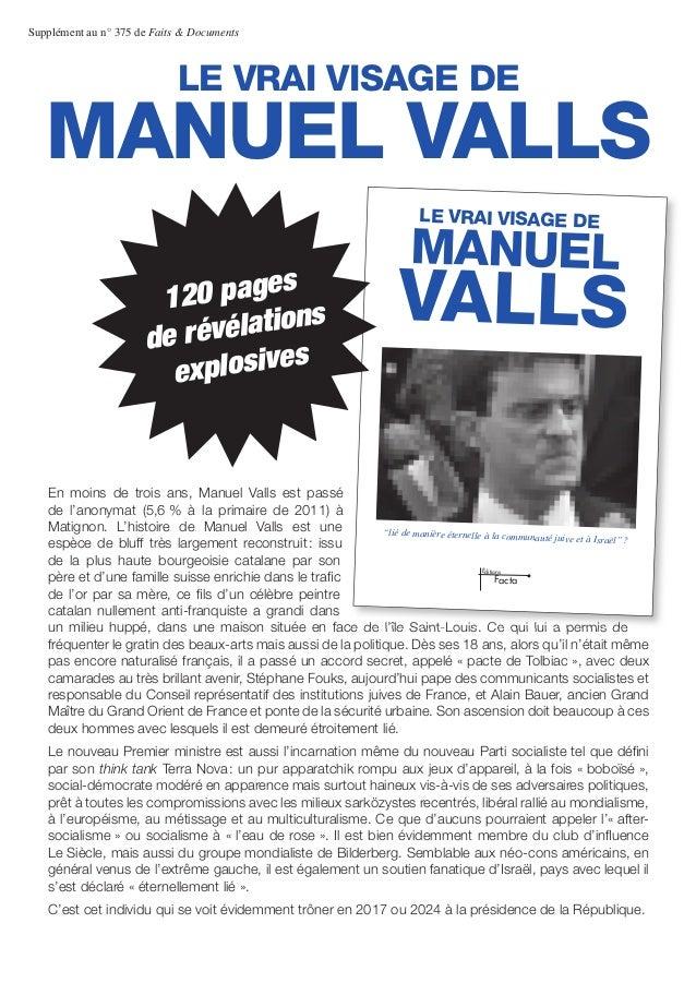 LE VRAI VISAGE DE Supplément au n° 375 de Faits & Documents MANUEL VALLS En moins de trois ans, Manuel Valls est passé de ...