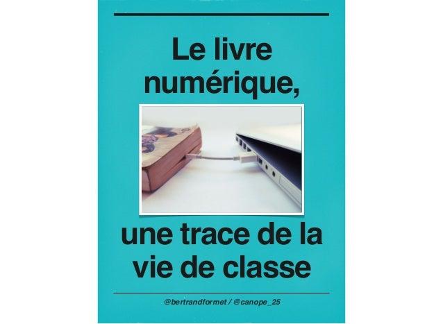 @bertrandformet / @canope_25 Le livre numérique, une trace de la vie de classe
