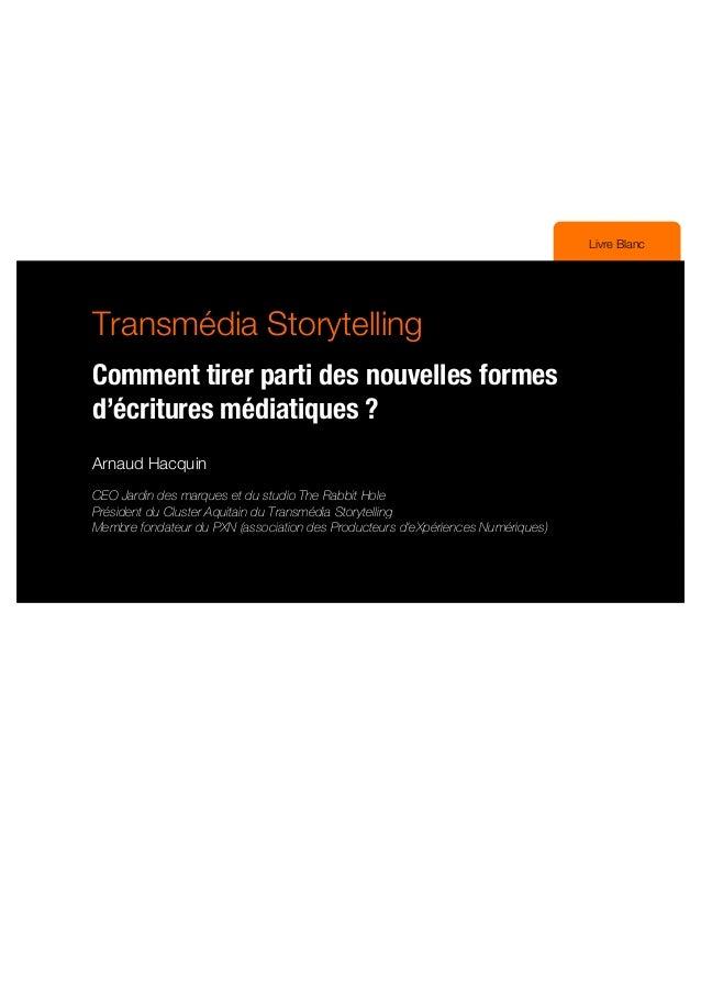 Livre Blanc Transmédia Storytelling Comment tirer parti des nouvelles formes d écritures médiatiques ? Arnaud Hacquin CEO ...
