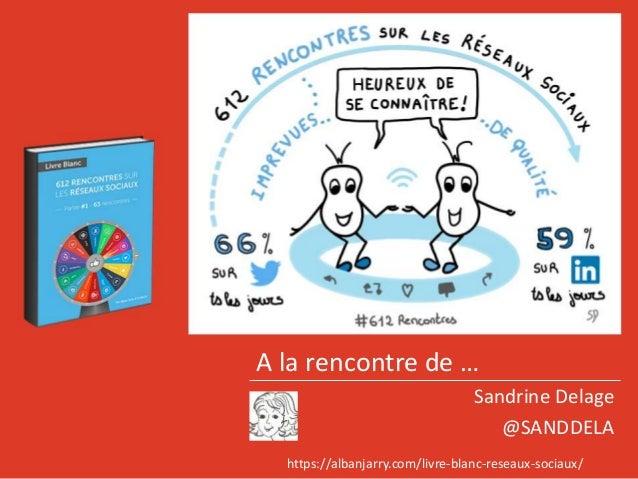 A la rencontre de … Sandrine Delage @SANDDELA https://albanjarry.com/livre-blanc-reseaux-sociaux/