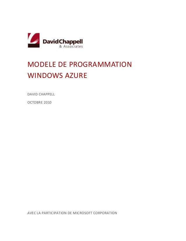 MODELE DE PROGRAMMATION WINDOWS AZURE DAVID CHAPPELL OCTOBRE 2010 AVEC LA PARTICIPATION DE MICROSOFT CORPORATION
