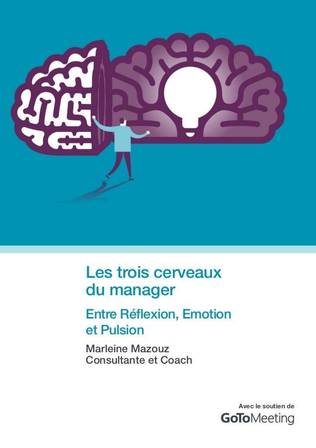 Les trois cerveaux du manager Entre Réflexion, Emotion et Pulsion Marleine Mazouz Consultante et Coach Avec le soutien de