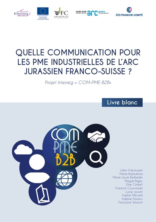 QUELLE COMMUNICATION POUR LES PME INDUSTRIELLES DE L'ARC JURASSIEN FRANCO-SUISSE ? Livre blanc Julien Auboussier Maria Bas...