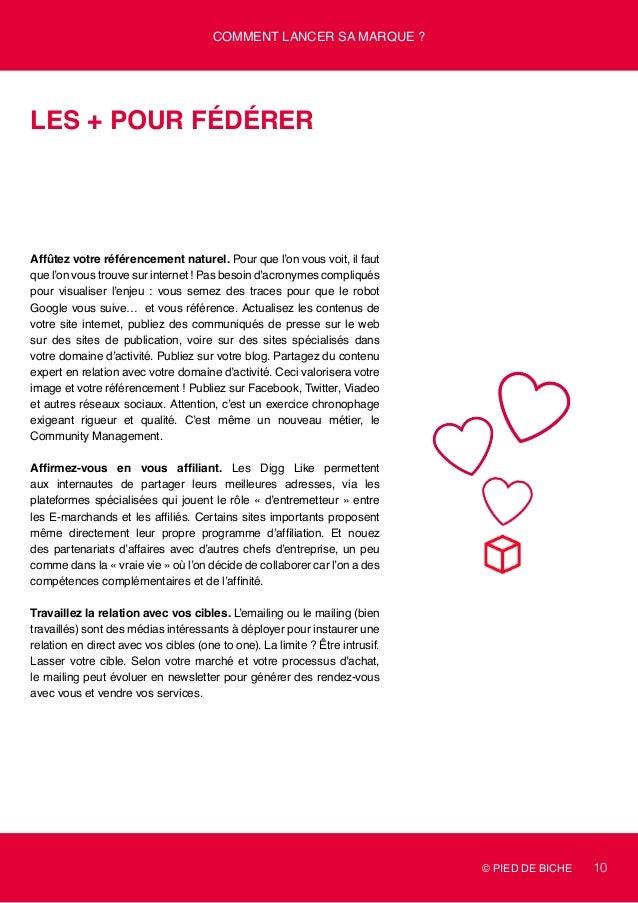 © PIED DE BICHE 10 Comment lancer sa marque ? Les + pour fédérer Affûtez votre référencement naturel. Pour que l'on vous v...