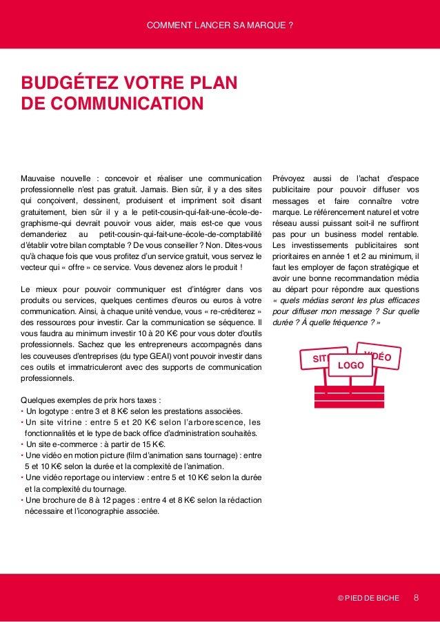 © PIED DE BICHE 8 Comment lancer sa marque ? vidéosite Budgétez votre plan de communication Mauvaise nouvelle : concevoir ...