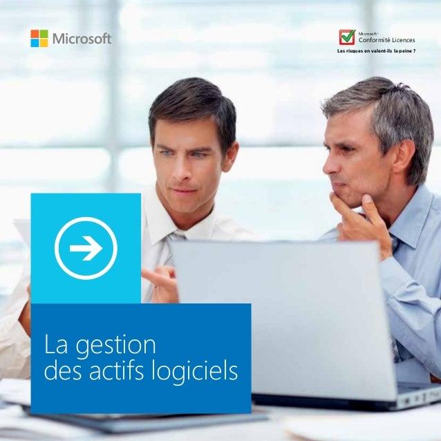 La gestion des actifs logiciels Microsoft® Conformité Licences Les risques en valent-ils la peine ?