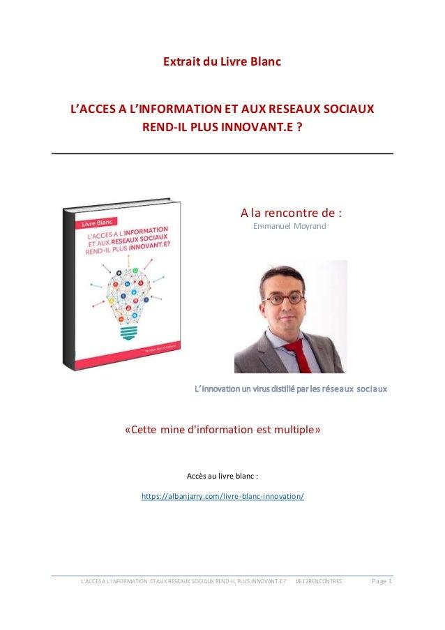 L'ACCES AL'INFORMATION ETAUX RESEAUX SOCIAUX REND-IL PLUS INNOVANT.E ? #612RENCONTRES Page 1 Extrait du Livre Blanc L'ACCE...